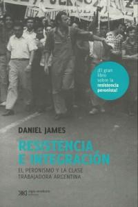 Resistencia e integración el peronismo y la clase trabajadora argentina