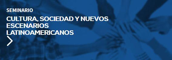 Cultura, Sociedad y Nuevos Escenarios Latinoamericanos