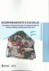 Acompañamiento a escuelas: conceptos e instrumentos para la implementación de políticas públicas en educación 2003 - 2015