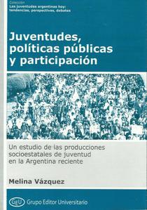Juventudes, políticas públicas y participación: un estudio de las producciones socioestatales de juventud en la Argentina reciente