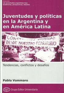 Juventudes y políticas: en la Argentina y en América Latina. Tendencias, conflictos y desafíos
