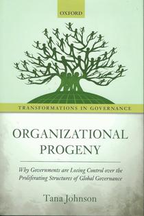 Organizational progeny: why governments are losing control over the proliferating structures of global governance.