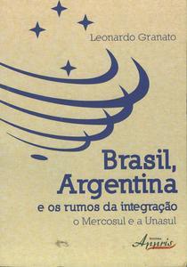 Brasil, Argentina e os rumos da integração:  o Mercosul e a Unasul