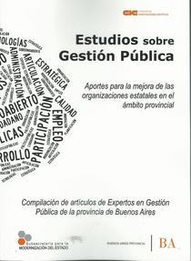 Estudios sobre gestión pública: aportes para la mejora de las organizaciones estatales en el ámbito provincial.