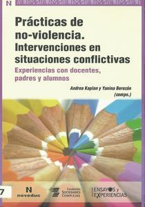 Prácticas de no violencia: intervenciones en situaciones conflictivas. Experiencias con docentes, padres y alumnos.