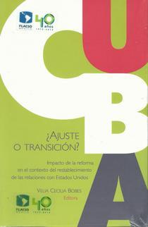 Cuba: ¿ajuste o transición? Impacto de la reforma en el contexto del restablecimiento de las relaciones con Estados Unidos.