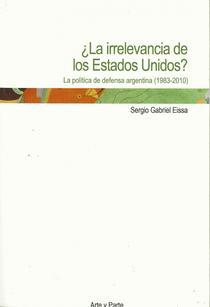 ¿La irrelevancia de los Estados Unidos?: la política de defensa argentina, 1983 - 2010
