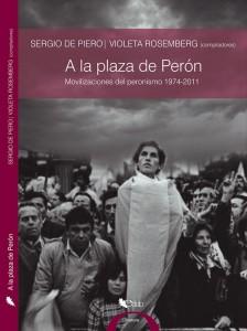 A la plaza de Perón Movilizaciones del peronismo 1974 – 2011