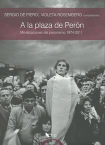A la plaza de Perón: movilizaciones del Peronismo, 1974 - 2011