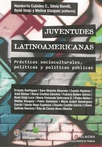 Juventudes latinoamericanas: prácticas socioculturales, políticas y políticas públicas.
