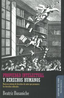 Propiedad intelectual y derechos humanos: hacia un sistema de derechos de autor que promueva los derechos culturales.