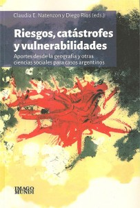 Riesgos, catástrofes y vulnerabilidades: aportes desde la geografía y otras ciencias sociales para casos argentinos