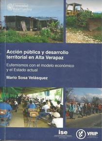 Acción pública y desarrollo territorial en Alta Verapaz: eufenismos con el modelo económico y el estado actual