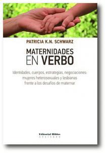 Maternidades en verbo: identidades, cuerpos, estrategias, negociaciones: mujeres heterosexuales y lesbianas frente a los desafíos de maternar