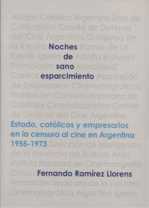 Noches de sano esparcimiento: estado, católicos y empresarios en la censura al cine en Argentina, 1955- 1973